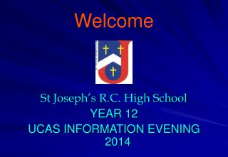 St Joseph's R.C. High School YEAR 12  UCAS INFORMATION EVENING 2014