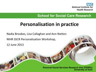 Personalisation in practice Nadia Brookes, Lisa Callaghan and Ann Netten