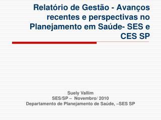 Relatório de Gestão - Avanços recentes e perspectivas no Planejamento em Saúde- SES e CES SP