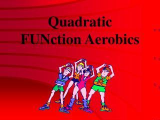 Quadratic FUNction Aerobics