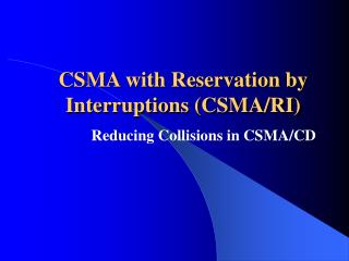 CSMA with Reservation by Interruptions (CSMA/RI)