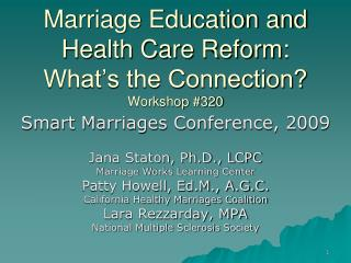 Marriage Education and Health Care Reform: What s the Connection Workshop 320