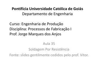 Aula 35 Soldagem Por Resistência Fonte: slides gentilmente cedidos pelo prof. Vitor.