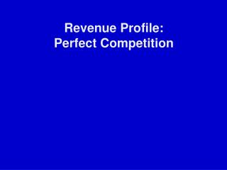 Revenue Profile: Perfect Competition