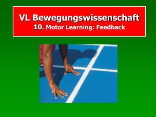 VL Bewegungswissenschaft 10 . Motor Learning: Feedback
