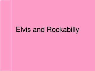 Elvis and Rockabilly