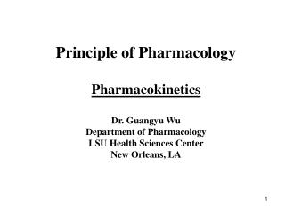 Principle of Pharmacology Pharmacokinetics Dr. Guangyu Wu Department of Pharmacology