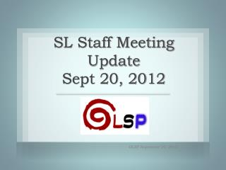 SL Staff Meeting Update  Sept 20, 2012