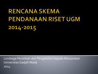 RENCANA SKEMA PENDANAAN RISET UGM 2014-2015