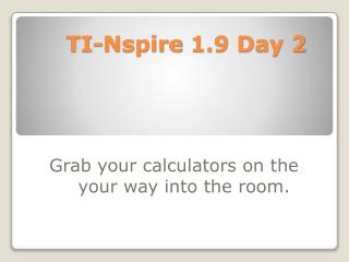 TI- Nspire  1.9 Day 2