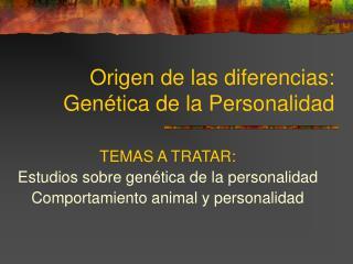 Origen de las diferencias: Genética de la Personalidad