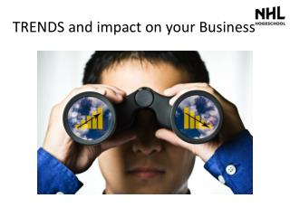 TRENDS  and  impact on  your  Business