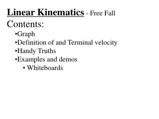 Linear Kinematics  - Free Fall Contents: Graph Definition of and Terminal velocity Handy Truths