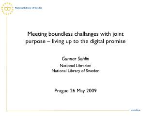 Meeting boundless challanges with joint purpose – living up to the digital promise Gunnar Sahlin