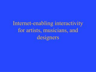 Internet-enabling interactivity for artists, musicians, and designers