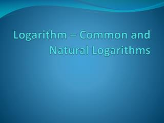 Logarithm – Common and Natural Logarithms