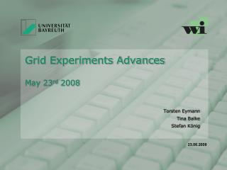 Grid Experiments Advances May 23 rd  2008