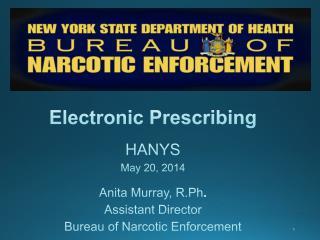 Electronic  Prescribing  HANYS May 20, 2014 Anita Murray,  R.Ph . Assistant Director