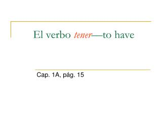 El verbo  tener � to have
