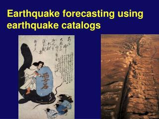 Earthquake forecasting using earthquake catalogs