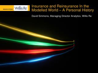 Insurance and Reinsurance In the Modelled World – A Personal History