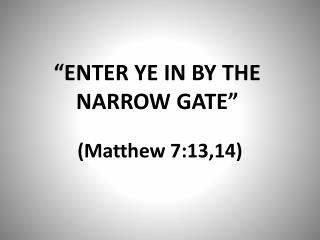 """ENTER YE IN BY THE NARROW GATE"""