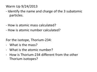 Warm Up 9/24/2013 - Identify the name and charge of the 3 subatomic particles.