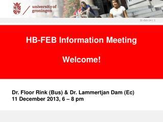 Dr. Floor Rink (Bus) & Dr. Lammertjan Dam (Ec) 11 December 2013, 6 � 8 pm