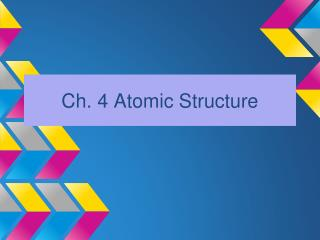 Ch. 4 Atomic Structure