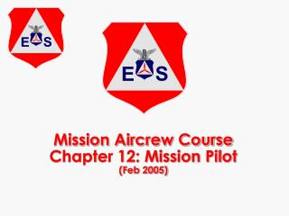 Mission Aircrew Course Chapter 12: Mission Pilot Feb 2005