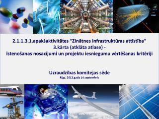 """2.1.1.3.1.apakšaktivitātes """"Zinātnes infrastruktūras attīstība""""  3.kārta (atklāta atlase) -"""