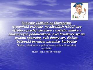 Štátna veterinárna a potravinová správa Slovenskej republiky MVDr.  Ing. Fridolín Pokorný