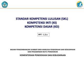 STANDAR KOMPETENSI LULUSAN (SKL) KOMPETENSI INTI (KI) KOMPETENSI DASAR (KD)