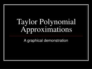 Taylor Polynomial Approximations