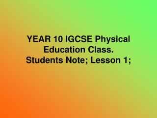 YEAR 10 IGCSE Physical Education Class. Students Note; Lesson 1;