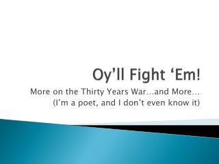 Oy'll  Fight ' Em !