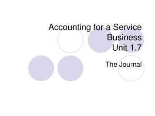 Accounting for a Service Business  Unit 1.7