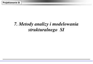 7. Metody analizy i modelowania strukturalnego  SI