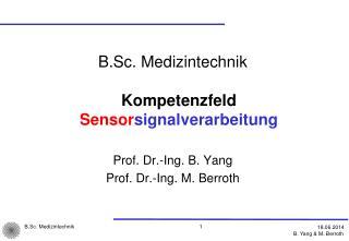 B.Sc . Medizintechnik Kompetenzfeld  Sensor signalverarbeitung Prof. Dr.-Ing. B. Yang