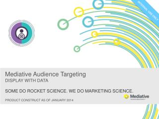 Mediative  Audience  Targeting DISPLAY WITH DATA SOME  DO ROCKET SCIENCE. WE DO MARKETING SCIENCE.