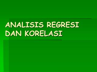 ANALISIS REGRESI DAN KORELASI