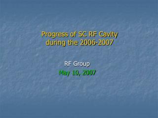 Progress of SC RF Cavity during the 2006-2007