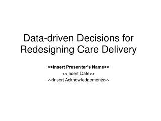 Data-driven Decisions for Redesigning Care Delivery