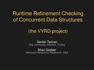 Runtime Refinement Checking  of Concurrent Data Structures (the VYRD project)
