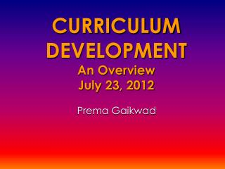 CURRICULUM DEVELOPMENT An Overview July 23, 2012