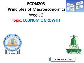 ECON203  Principles of Macroeconomics Week 6 Topic :  ECONOMIC GROWTH