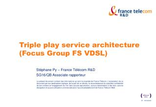 Triple play service architecture (Focus Group FS VDSL)
