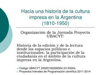 Hacia una historia de la cultura impresa en la Argentina  (1810-1950)