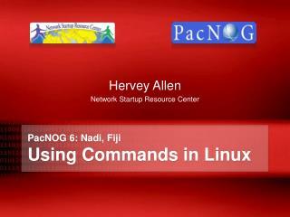 PacNOG  6:  Nadi , Fiji Using Commands in Linux
