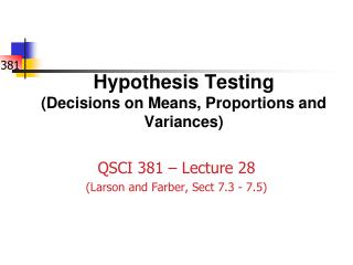 Hypothesis Testing (Decisions on Means, Proportions and Variances)